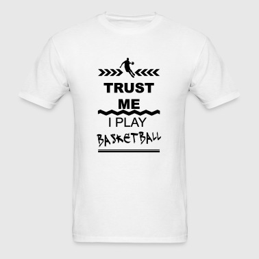 Trust me I play Basketball 1c Sportswear - Men's T-Shirt