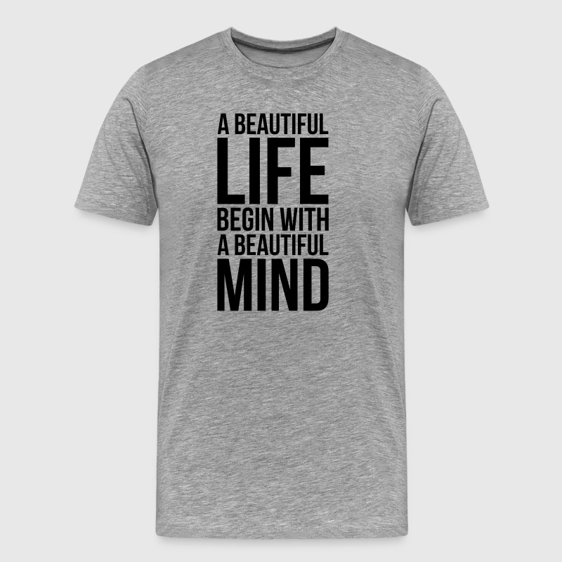 A Beautiful Life Begin With A Beautiful Mind T-Shirts - Men's Premium T-Shirt