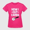 How I Cut Carbs funny pizza shirt - Women's T-Shirt
