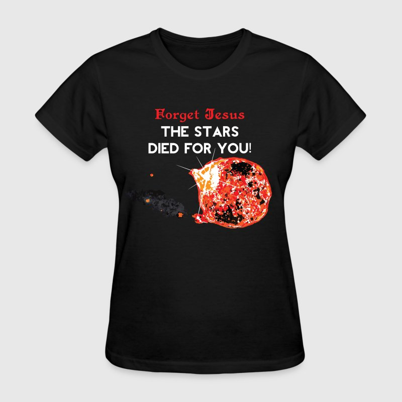 Forget Jesus, Stardust Woman's Tshirt - Women's T-Shirt