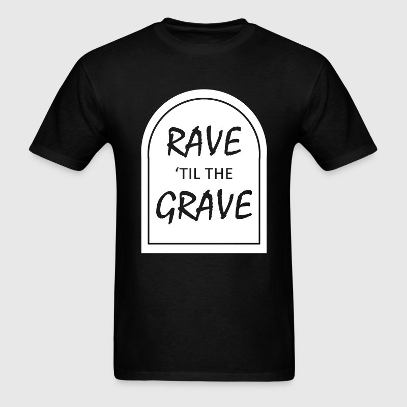 Rave til the Grave T-Shirts - Men's T-Shirt