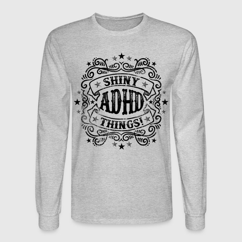 ADHD Shiny Things - Funny Long Sleeve Shirts - Men's Long Sleeve T-Shirt