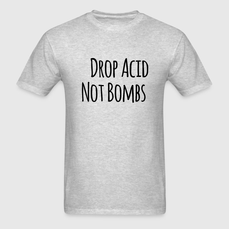 Drop Acid Not Bombs - Men's T-Shirt