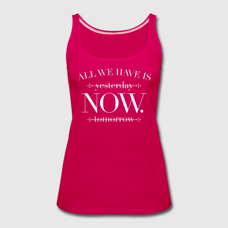 All we have is now - Women's Premium Tank Top