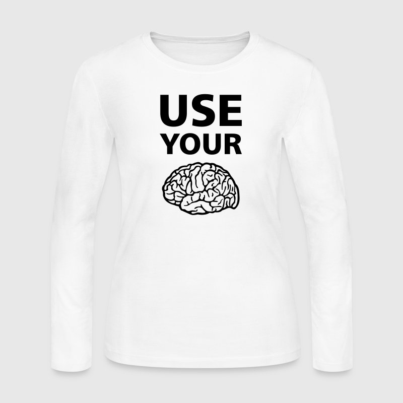 Use Your Brain Funny Statement / Slogan Long Sleeve Shirts - Women's Long Sleeve Jersey T-Shirt