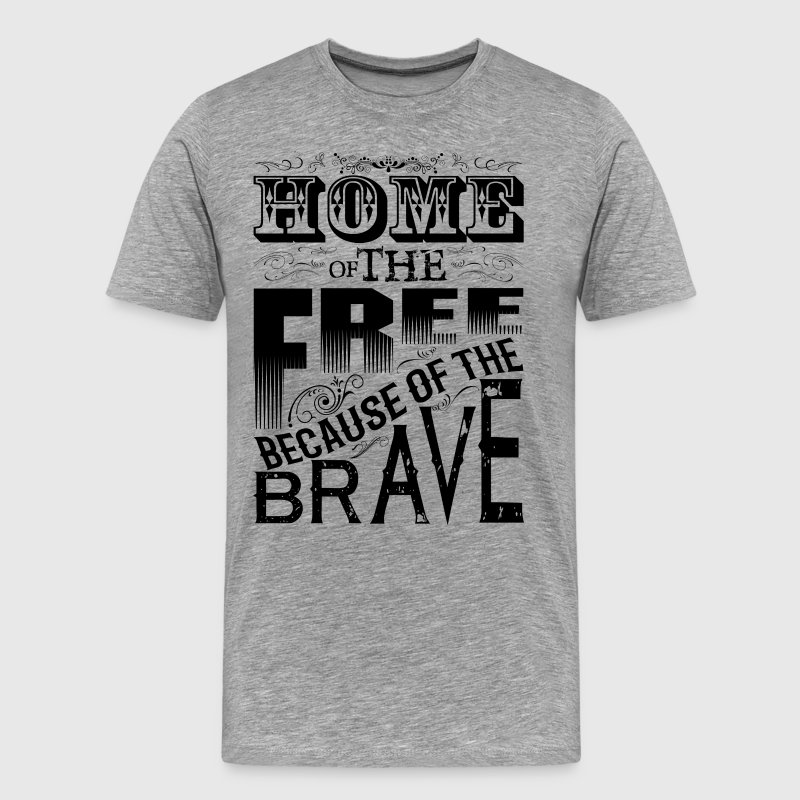 HOME OF THE FREE BECAUSE OF THE BRAVE T-Shirts - Men's Premium T-Shirt