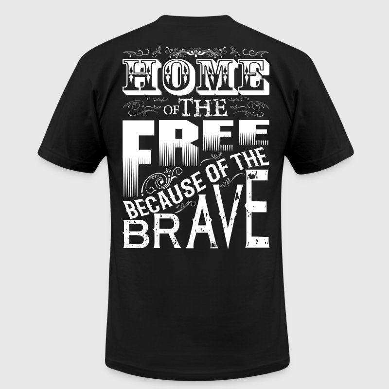 HOME OF THE FREE BECAUSE OF THE BRAVE T-Shirts - Men's T-Shirt by American Apparel