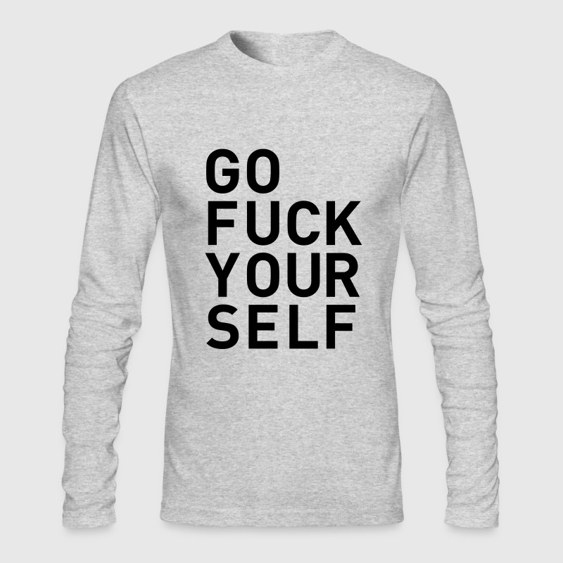 go fuck yourself statement fuck you Long Sleeve Shirts - Men's Long Sleeve T-Shirt by Next Level