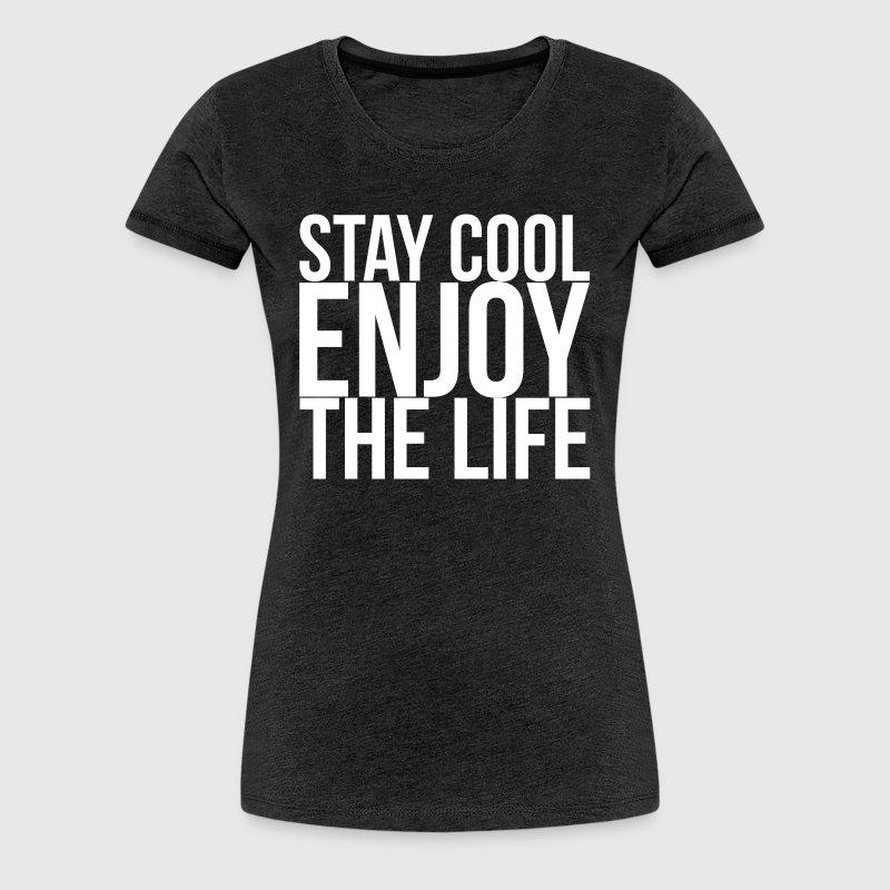 Stay Cool Enjoy The Life T-Shirt | Spreadshirt