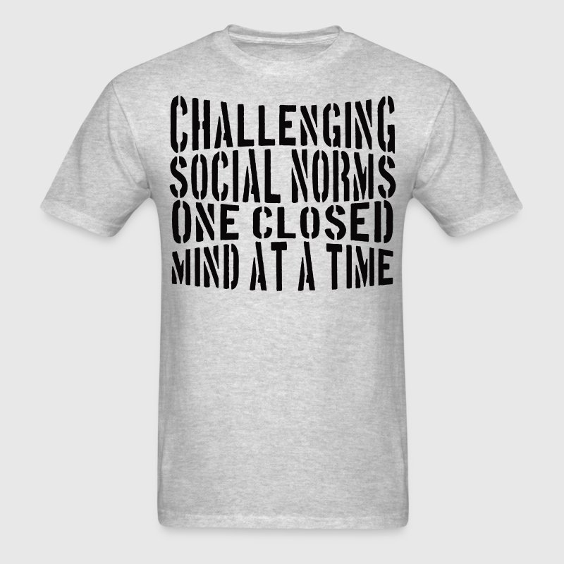 Challenging Social Norms! T-Shirts - Men's T-Shirt