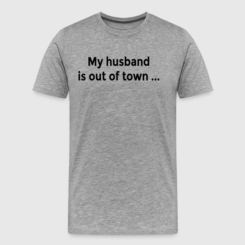 My Husband is Out of Town FUNNY MILF Flirt Ladies T-Shirts - Men's Premium T-Shirt