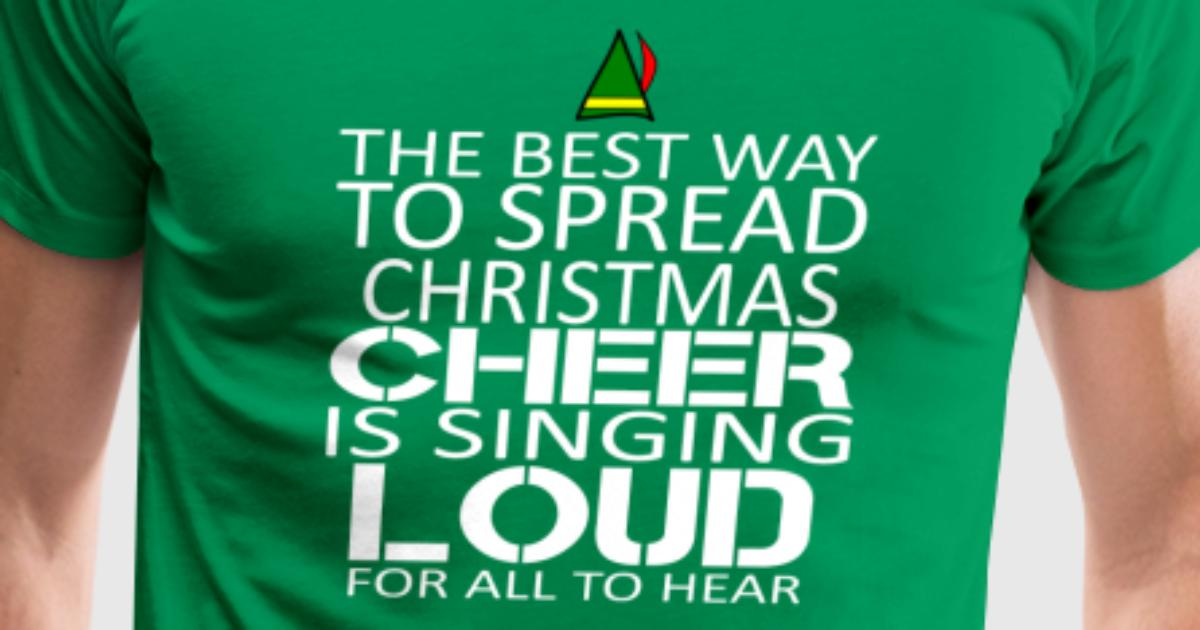 Buddy the elf the best way to spread christmast t shirt for Best way to design t shirts