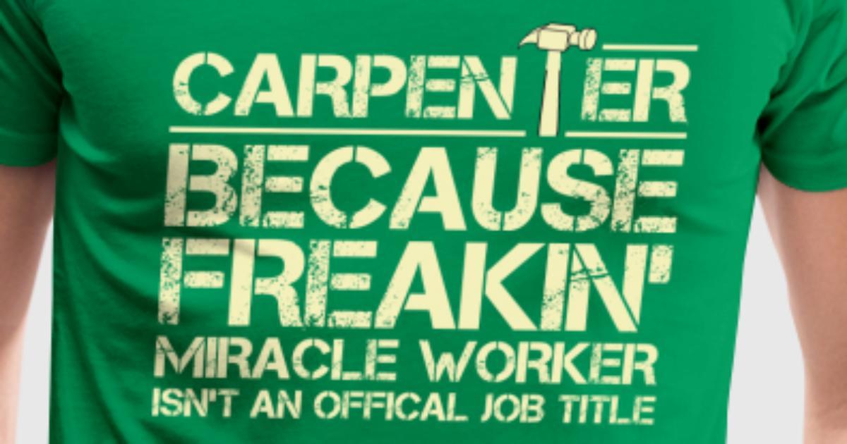 Carpenter – Miracle worker isn't an offical job T-Shirt ...