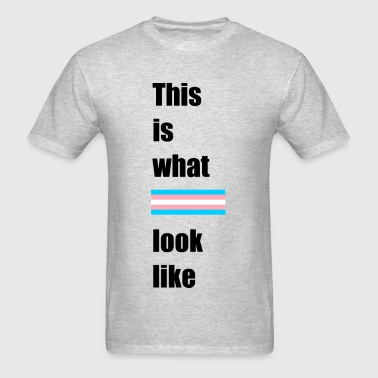 this is what trans look l Sportswear - Men's T-Shirt