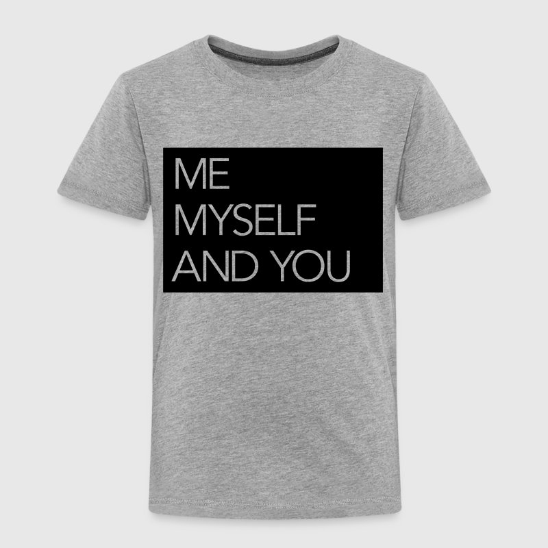 Me Myself And You Baby & Toddler Shirts - Toddler Premium T-Shirt