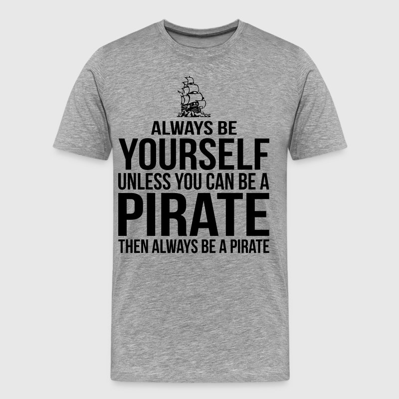 Always Be Yourself Unless You Can Be A Pirate T-Shirts - Men's Premium T-Shirt