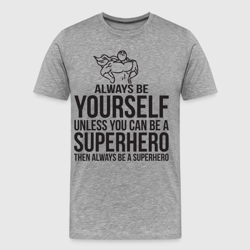 Always Be Yourself Unless You Can Be A Superhero T-Shirts - Men's Premium T-Shirt