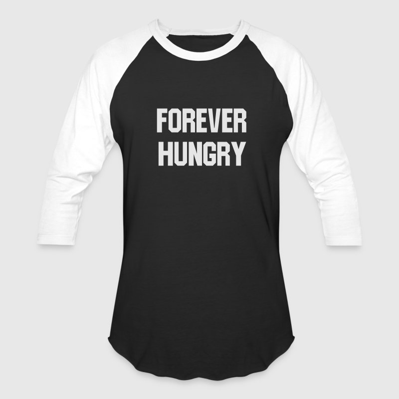 Forever hungry T-Shirts - Baseball T-Shirt