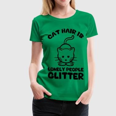 Cat Hair Is Lonely People Glitter Women's T-Shirts - Women's Premium T-Shirt