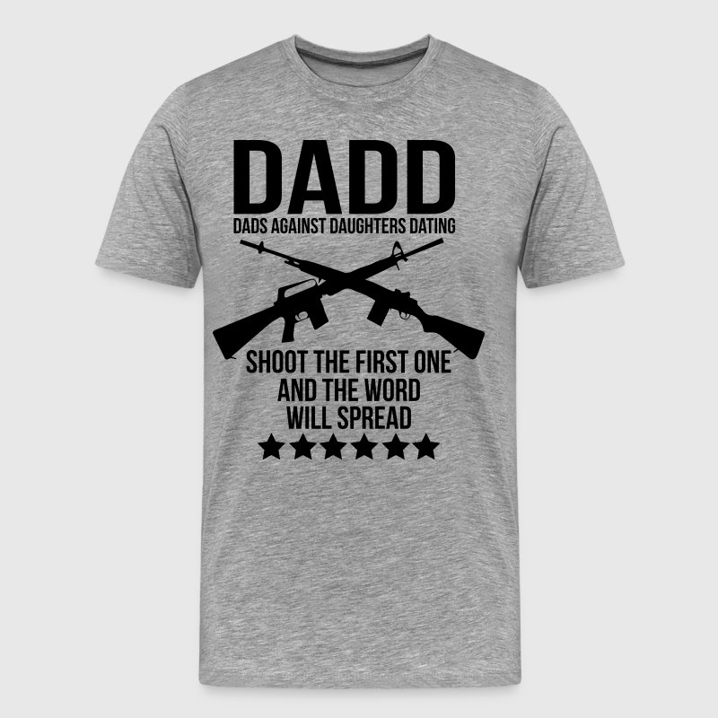 DADD (Dads Against Daughters Dating) T-Shirts - Men's Premium T-Shirt
