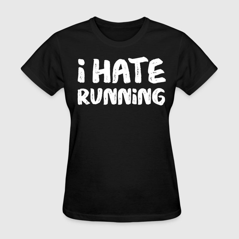 Black I Hate Running - Women's T-Shirt