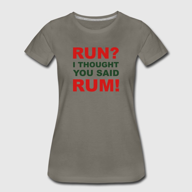 Run I thought you said rum T-Shirts - Women's Premium T-Shirt