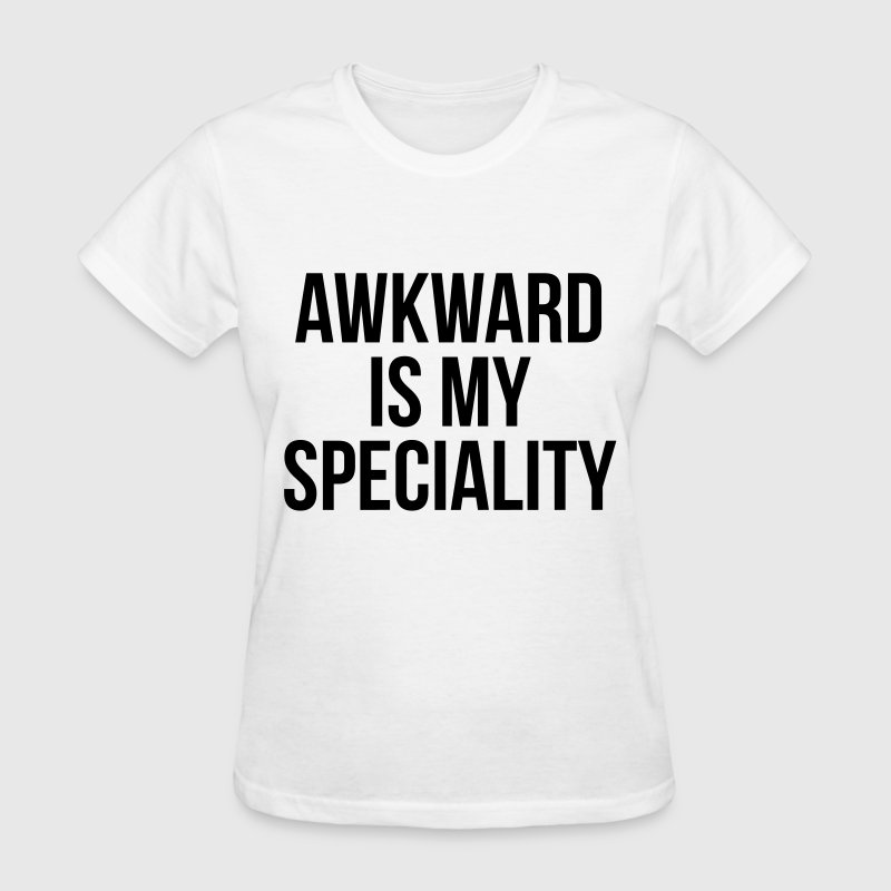Awkward is my speciality T-Shirts - Women's T-Shirt