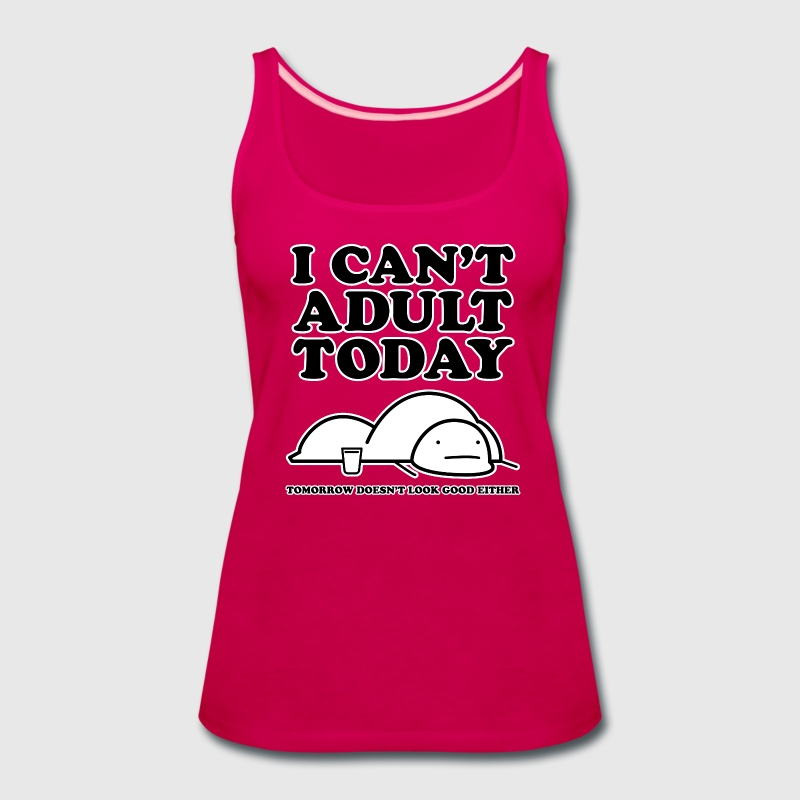 Can't adult today - Women's Premium Tank Top