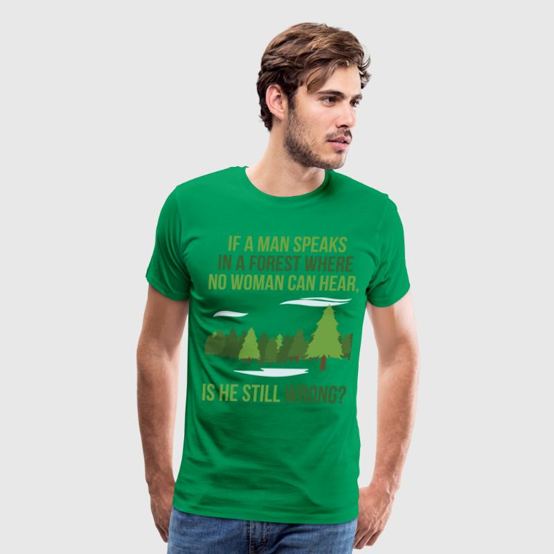 If A Man Speaks In A Forest T-Shirts - Men's Premium T-Shirt