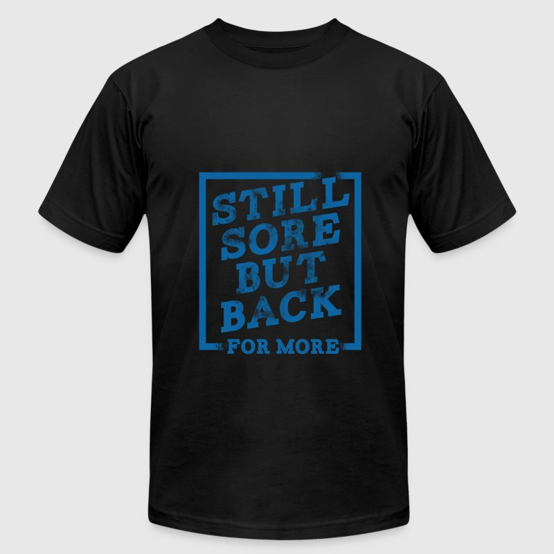 Still sore but back for more funny tee - Men's T-Shirt by American Apparel