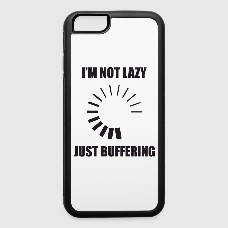 I'm Not Lazy. Just Buffering. Phone & Tablet Cases - iPhone 6/6s Rubber Case