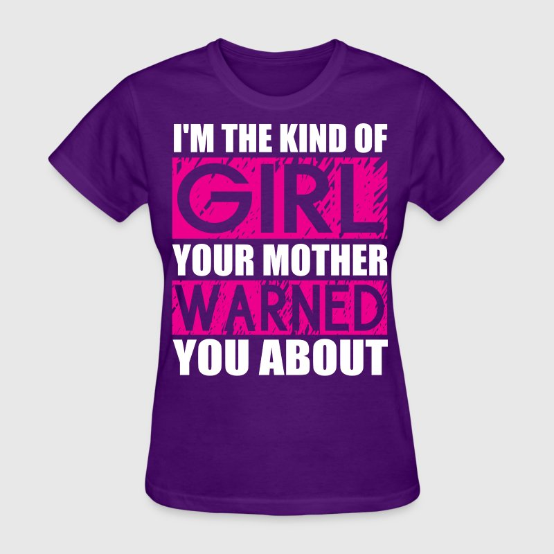 I'm The Kind Of Girl Your Mother Warned You About T-Shirts - Women's T-Shirt