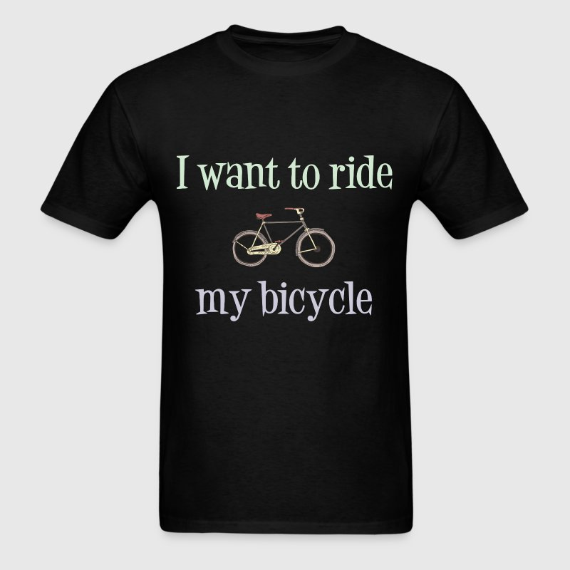 I Want To Ride My Bicycle T-Shirts - Men's T-Shirt