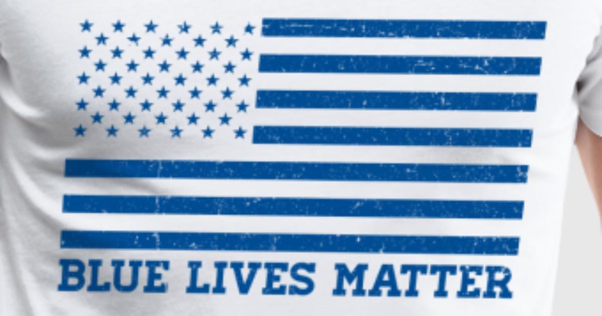 Blue Lives Matter - Flag T-Shirt | Spreadshirt