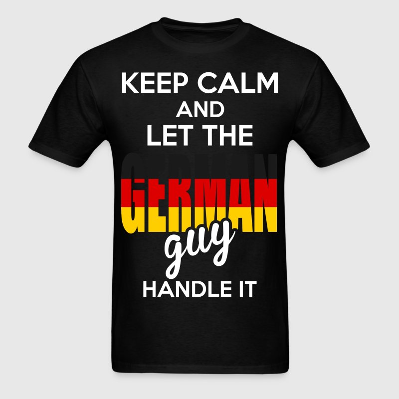 Keep Calm And Let The German Guy Handle It T-Shirts - Men's T-Shirt