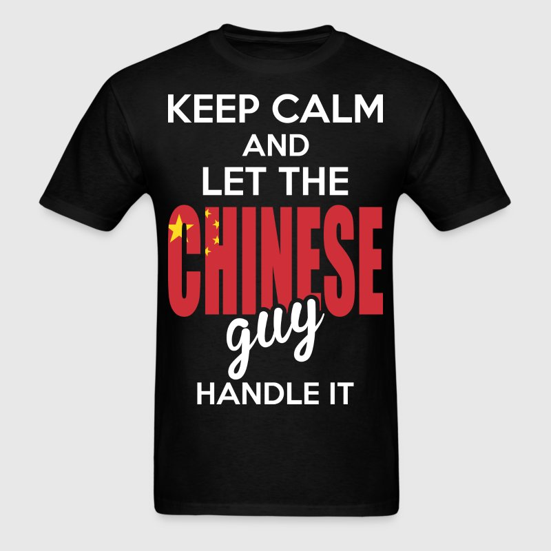 Keep Calm And Let The Chinese Guy Handle It T-Shirts - Men's T-Shirt