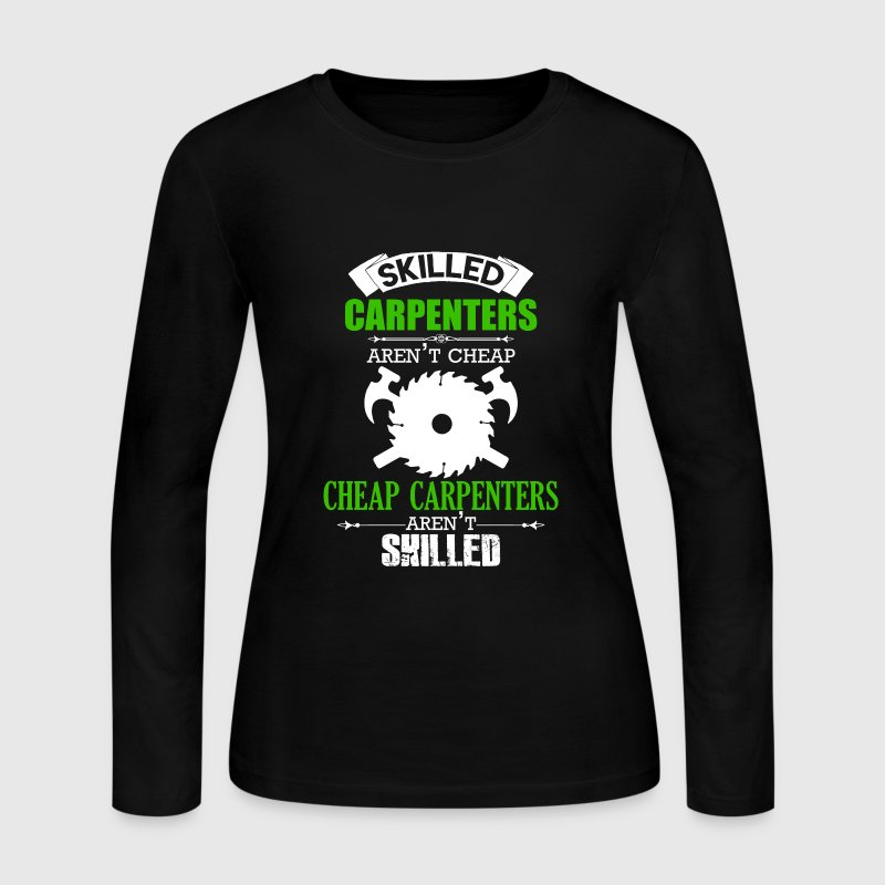 Skilled Carpenters Aren't Cheap - Women's Long Sleeve Jersey T-Shirt
