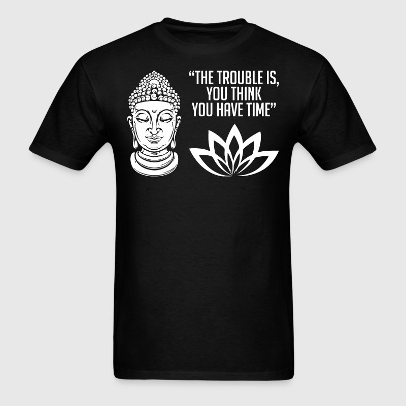 The Trouble is, You Think You Have Time T-Shirts - Men's T-Shirt