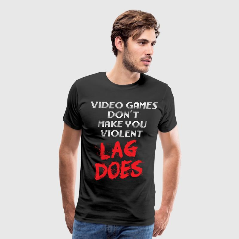 Video Games Don't Make You Violent. Lag Does. T-Shirts - Men's Premium T-Shirt