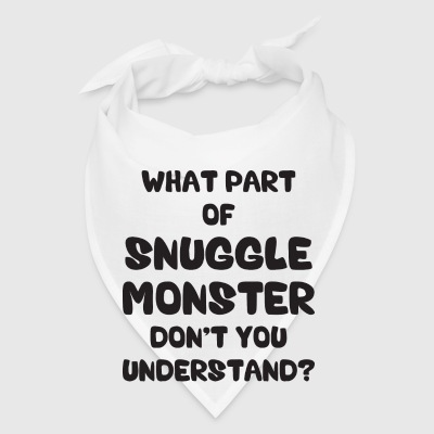 What Part of Snuggle Monster Don't You Understand? Phone & Tablet Cases - Bandana