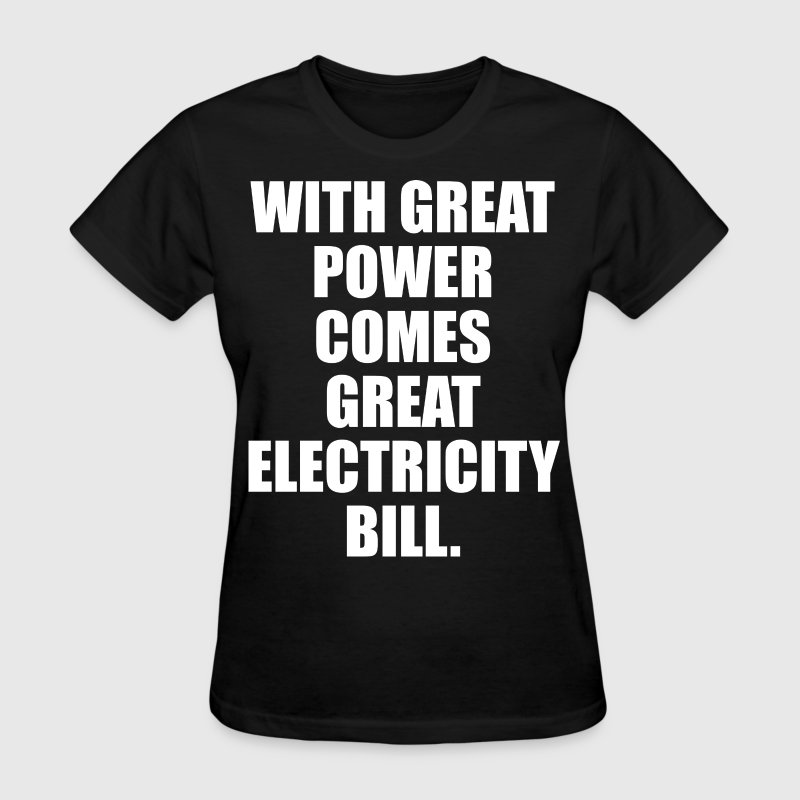 with great power comes great electricity bill t shirt. Black Bedroom Furniture Sets. Home Design Ideas