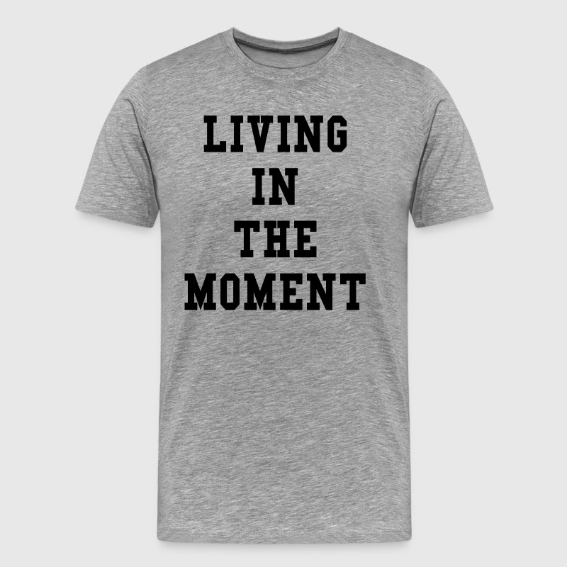 Living In The Moment T-Shirts - Men's Premium T-Shirt