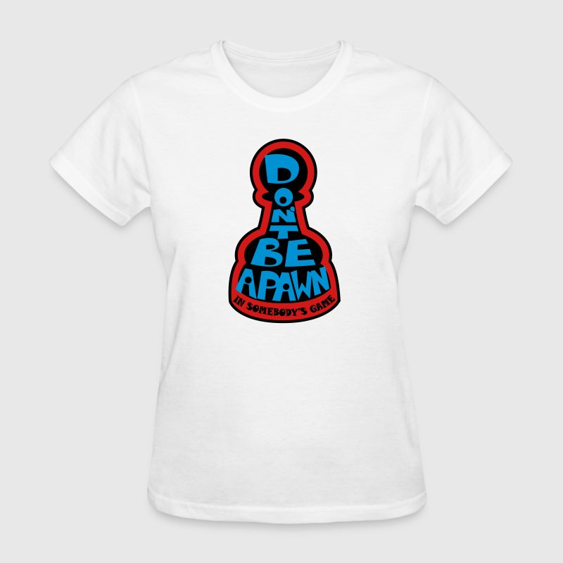 Don't Be A Pawn In Somebody's Game (Life Quote) T-Shirts - Women's T-Shirt