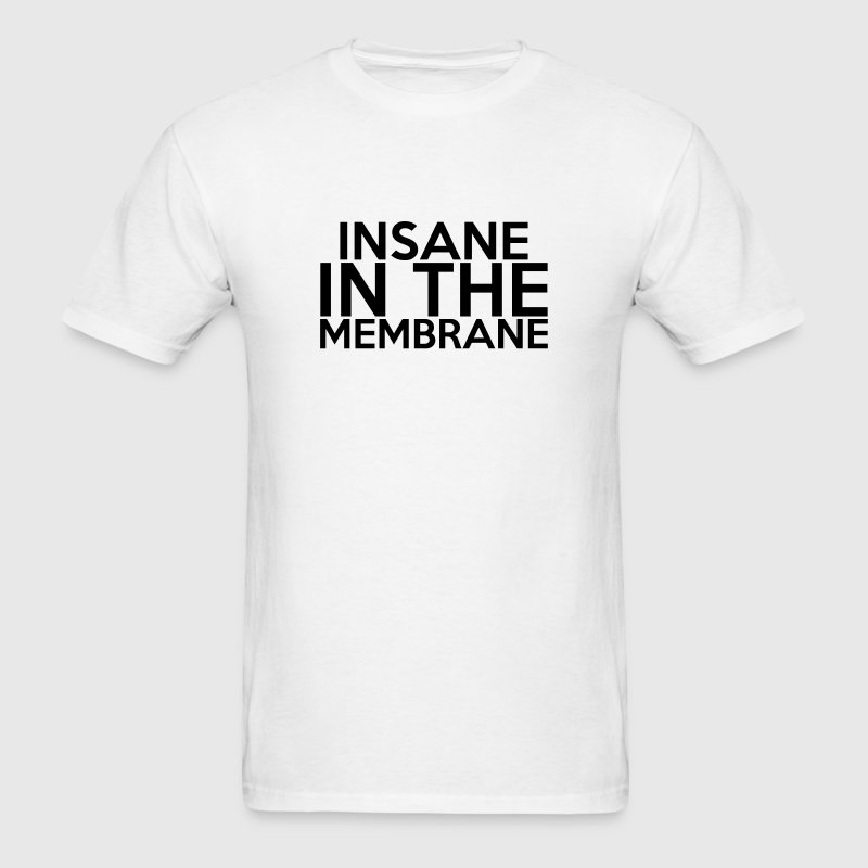 INSANE IN THE MEMBRANE (quote) T-Shirts - Men's T-Shirt