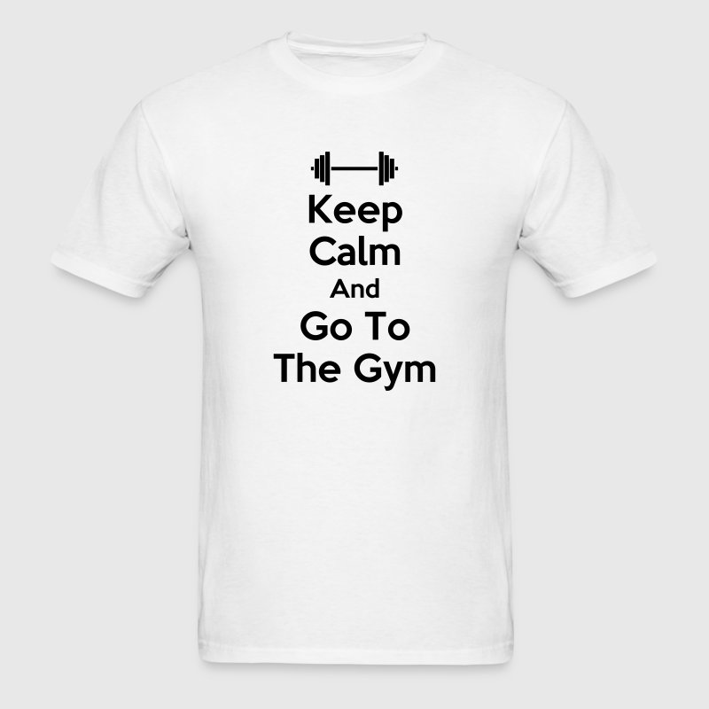 Keep Calm And Go To The Gym T-Shirts - Men's T-Shirt