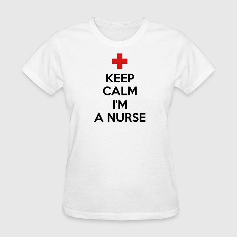 Keep Calm I'm A Nurse T-Shirts - Women's T-Shirt
