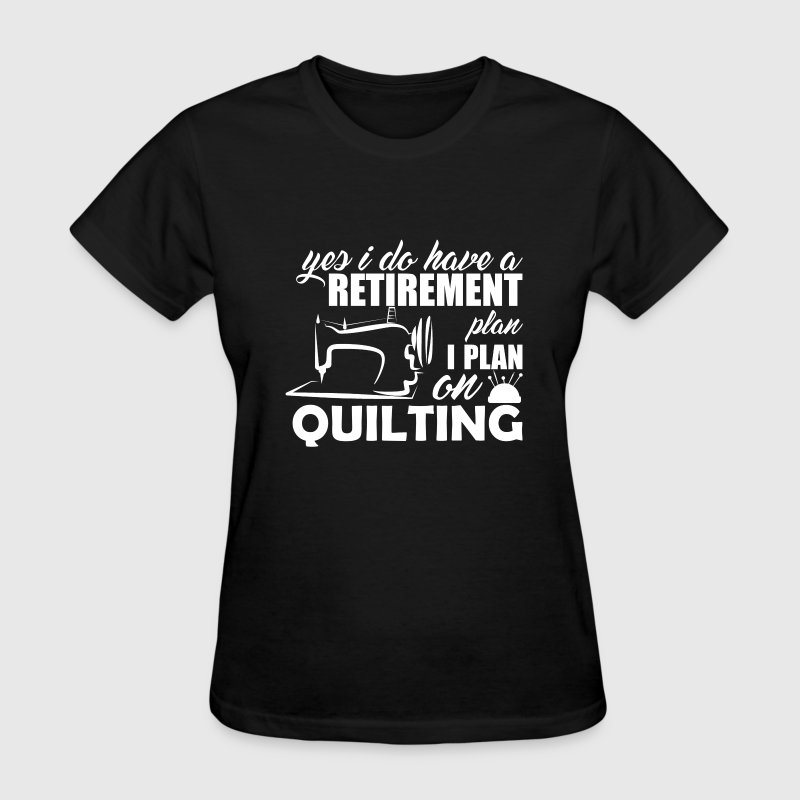 My Retirement Plan Is Quilting - Women's T-Shirt