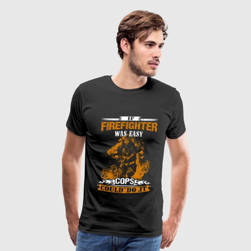 Firefighter - If this was easy cops could do it - Men's Premium T-Shirt