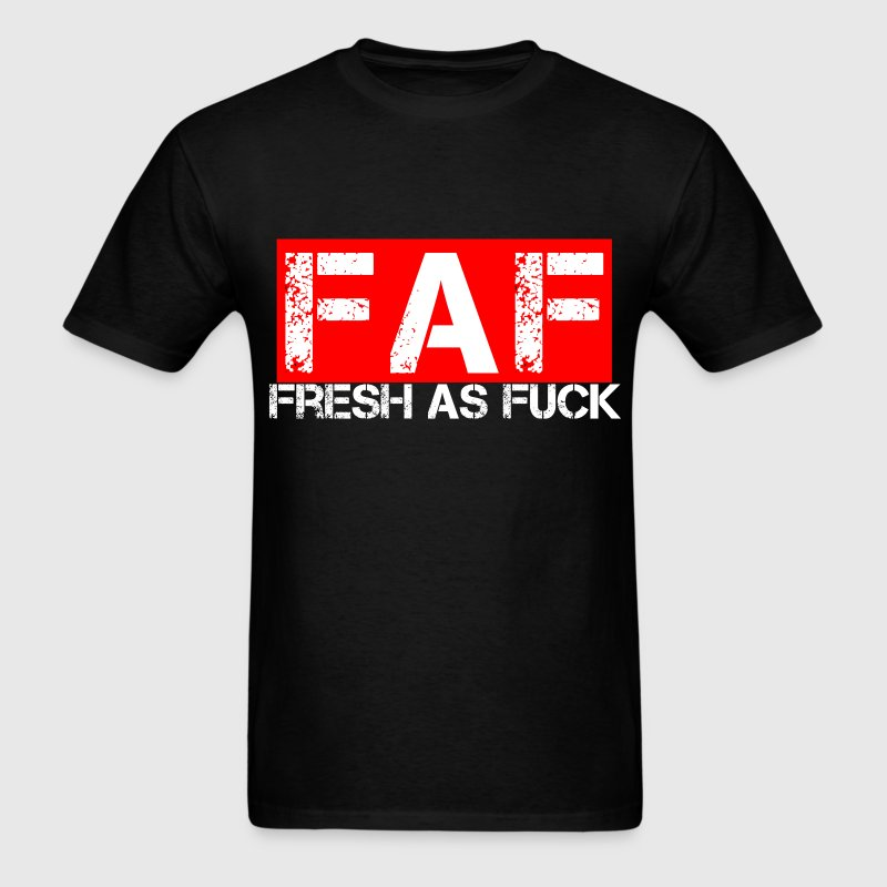 FAF FRESH AS FUCK T-Shirts - Men's T-Shirt