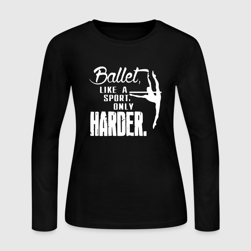 Ballet Like A Sport Only Harder - Women's Long Sleeve Jersey T-Shirt
